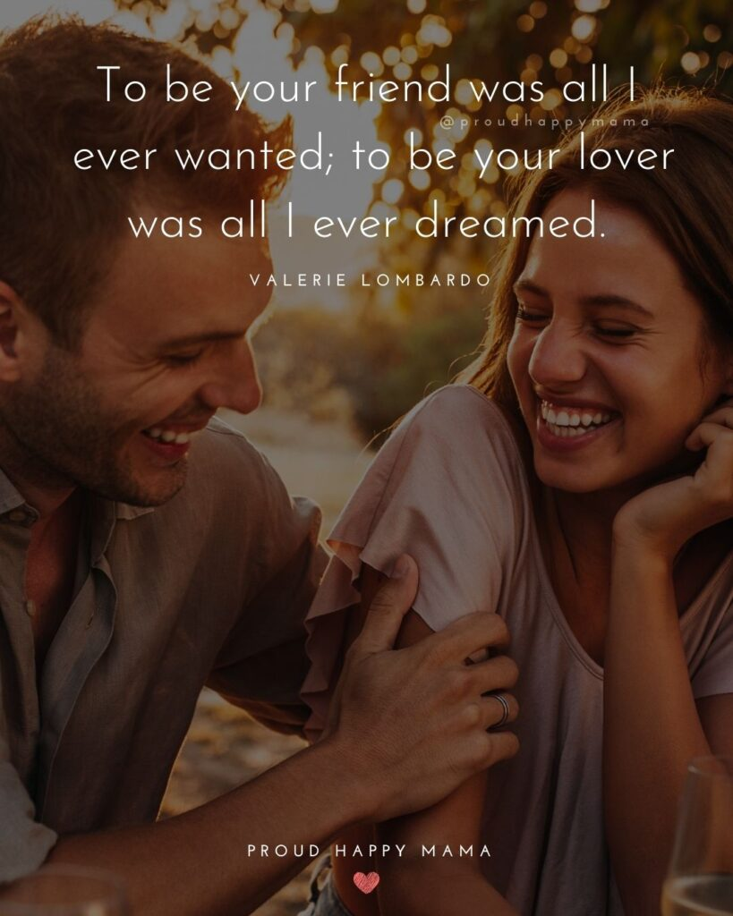 Love Quotes For Her - To be your friend was all I ever wanted; to be your lover was all I ever dreamed.' – Valerie Lombardo
