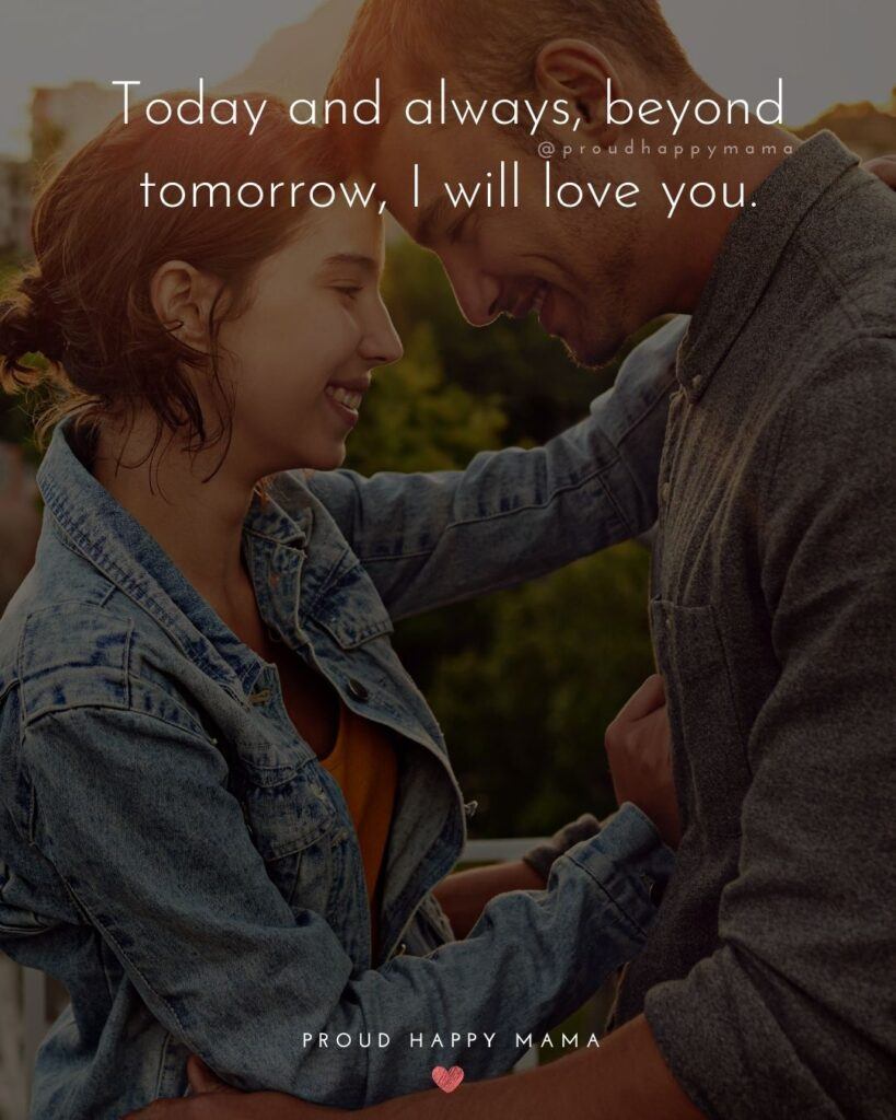 Love Quotes For Her - Today and always, beyond tomorrow, I will love you.'