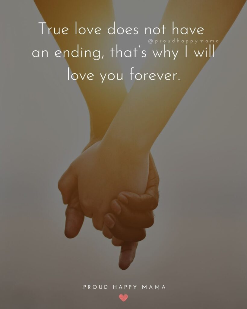 Love Quotes For Her - True love does not have an ending, that's why I will love you forever.'