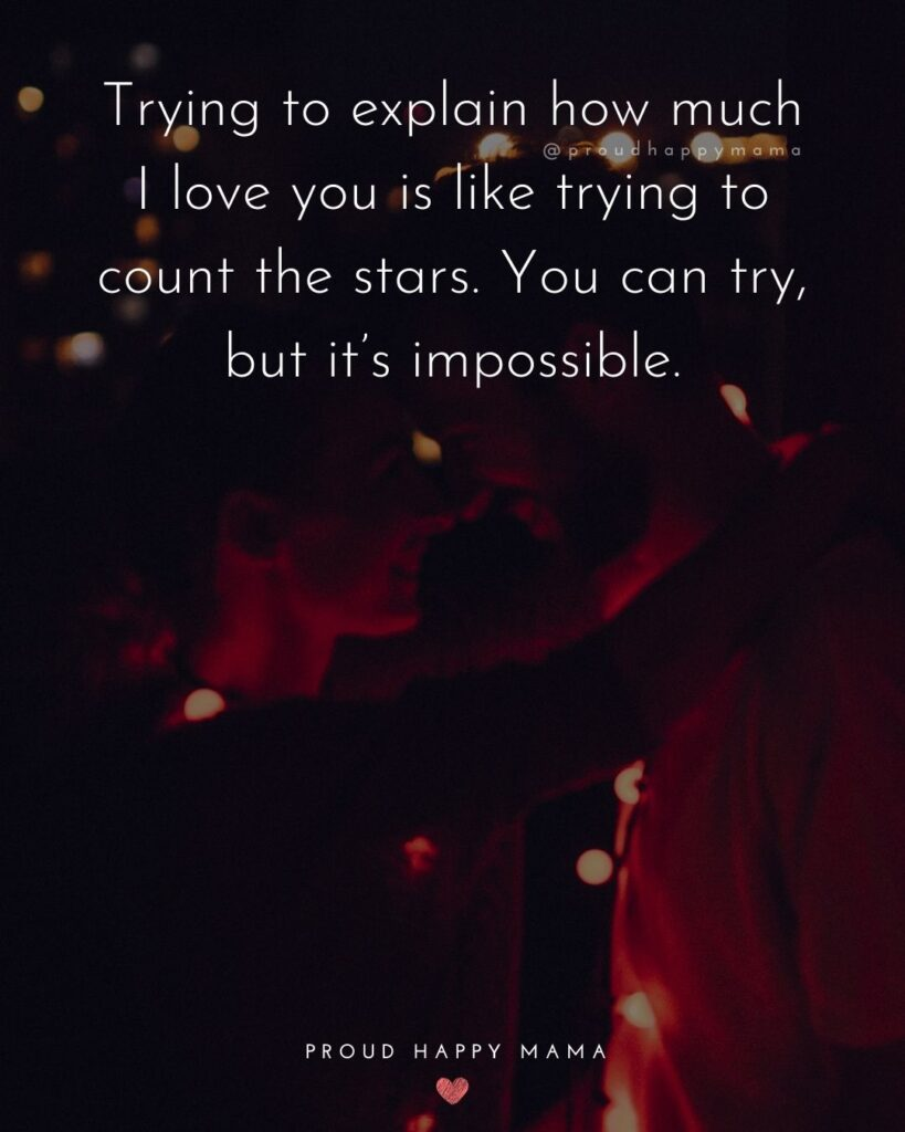 Love Quotes For Her - Trying to explain how much I love you is like trying to count the stars. You can try, but it's impossible.'