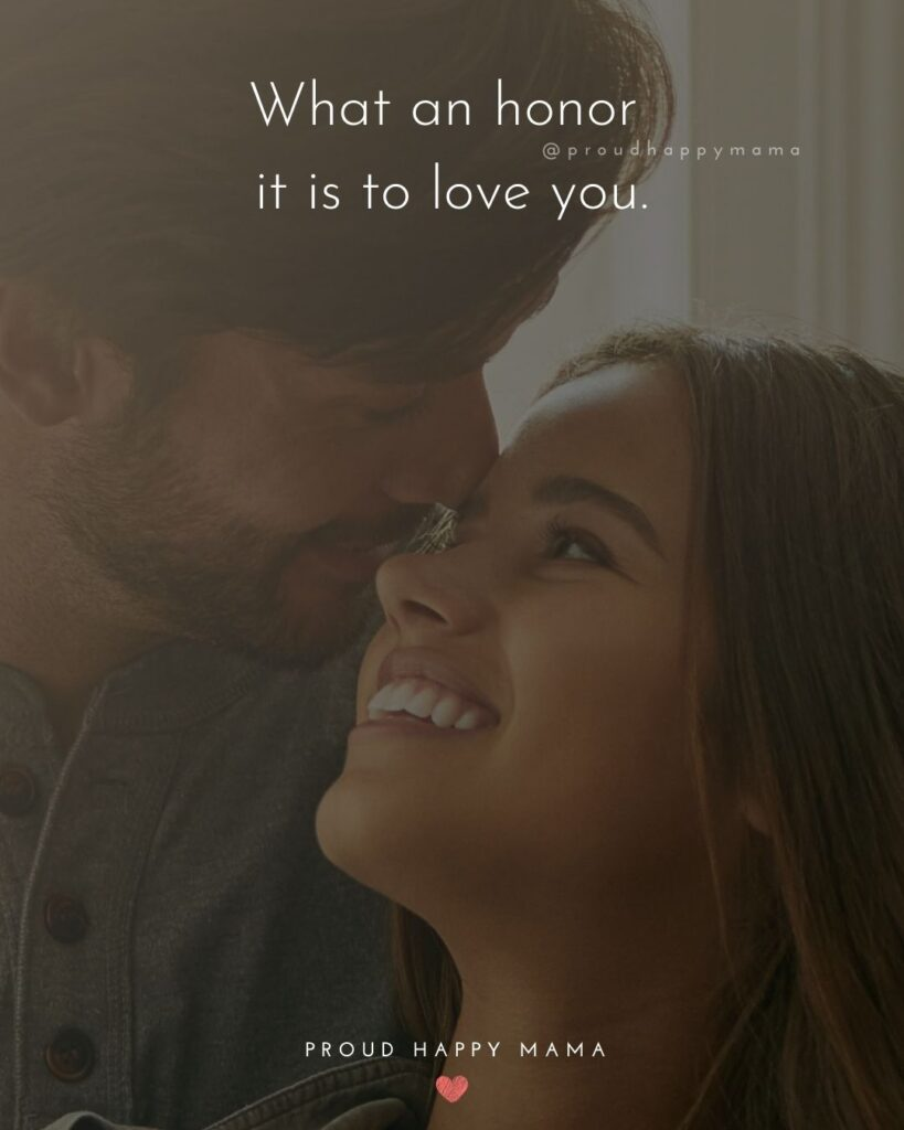 Love Quotes For Her - What an honor it is to love you.'