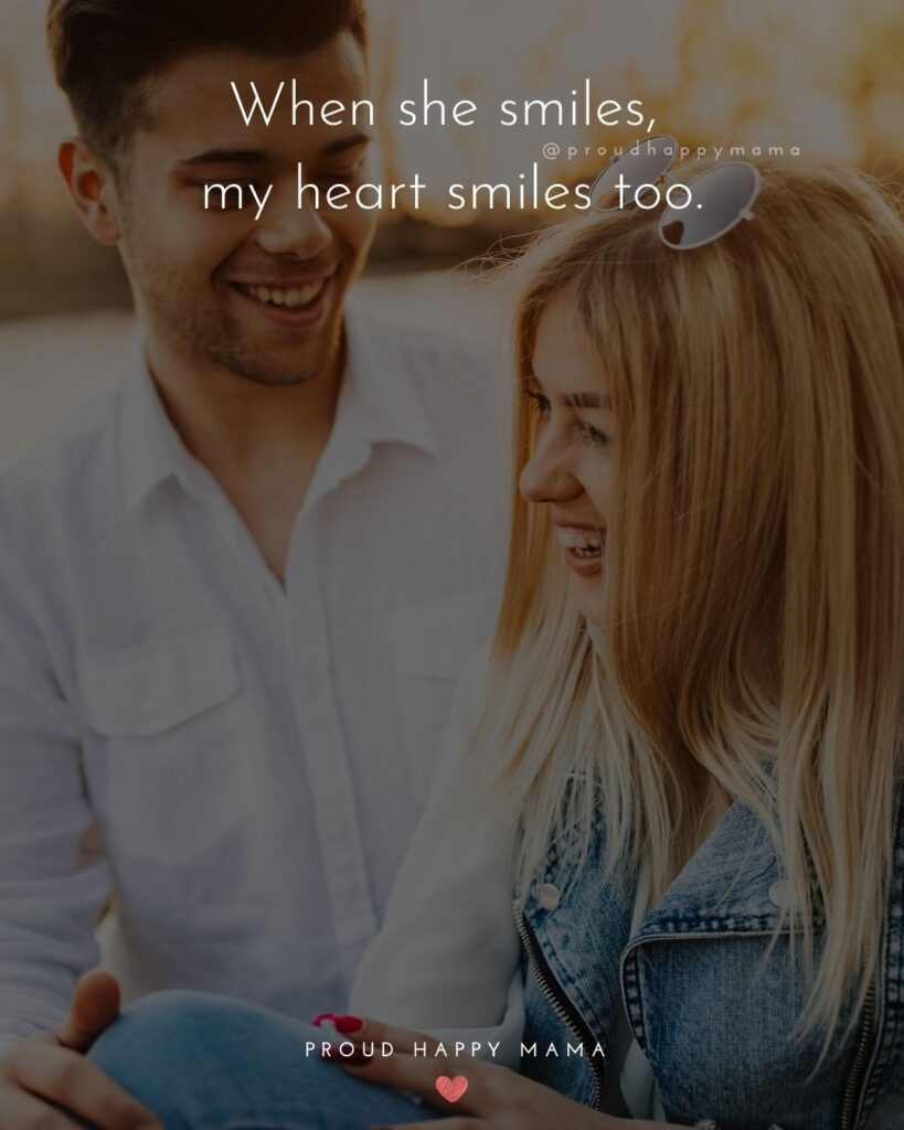 Love Quotes For Her - When she smiles, my heart smiles too.'