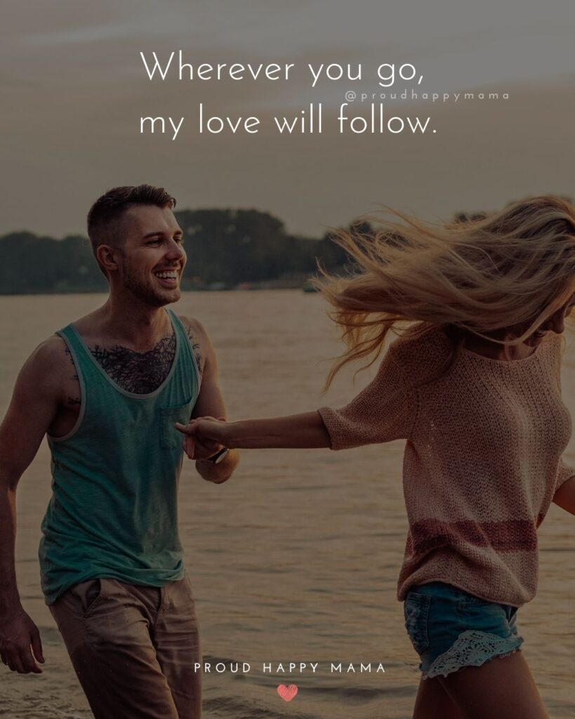 Love Quotes For Her - Wherever you go, my love will follow.'