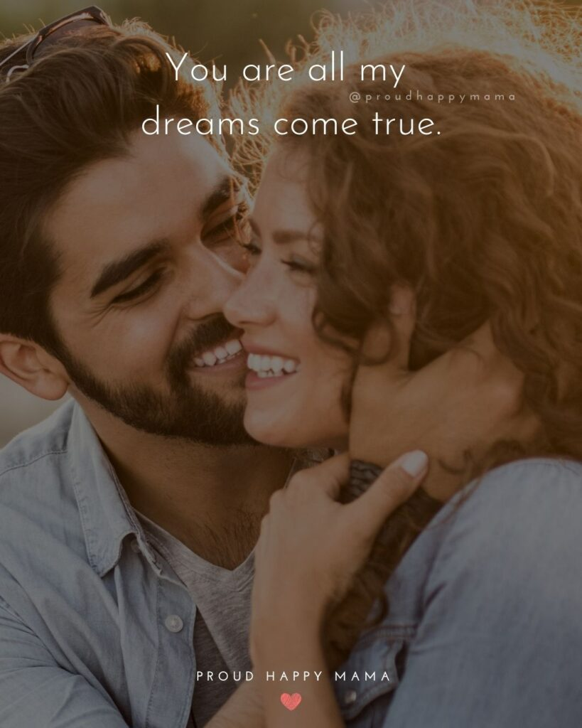 Love Quotes For Her - You are all my dreams come true.'