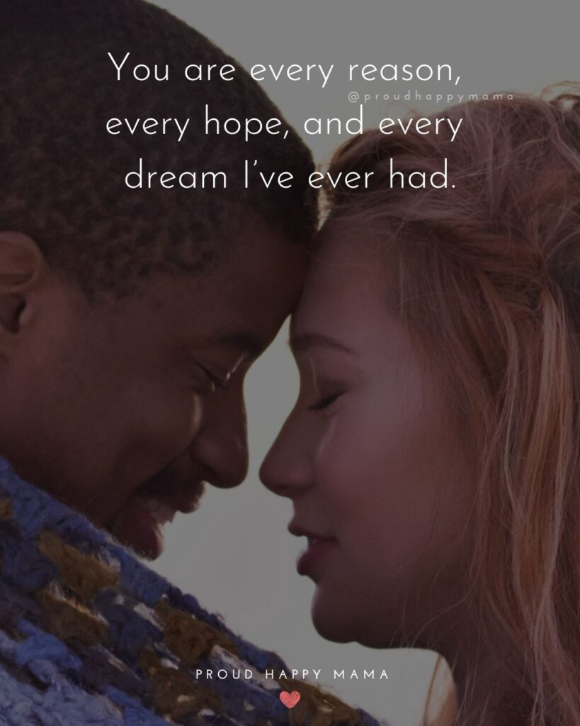 Love Quotes For Her - You are every reason, every hope, and every dream I've ever had.'