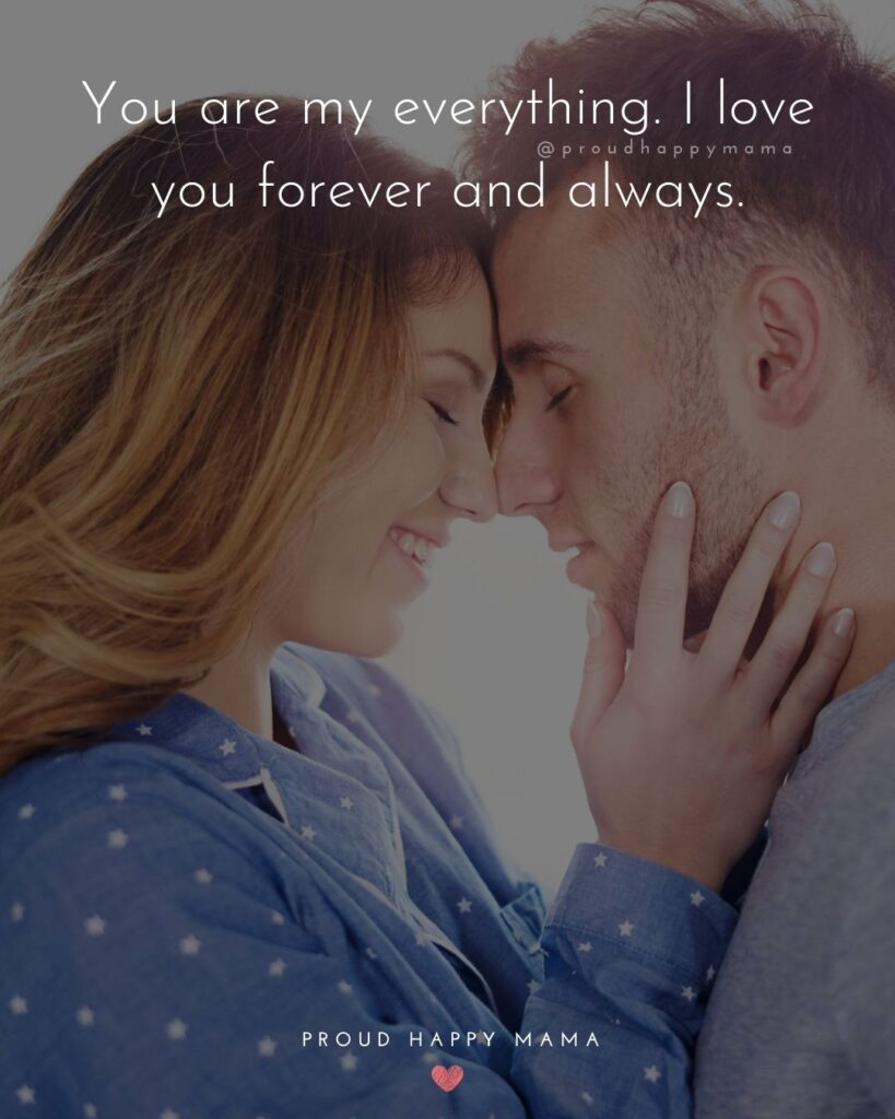 Love Quotes For Her - You are my everything. I love you forever and always.'
