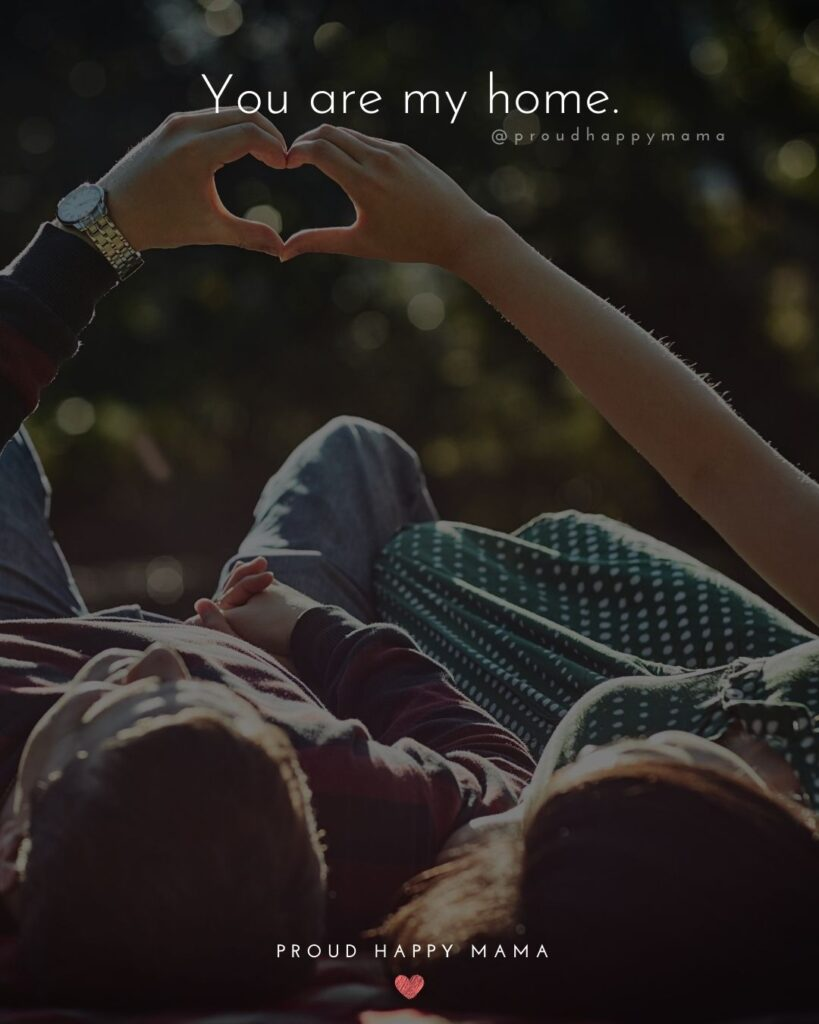 Love Quotes For Her - You are my home.'