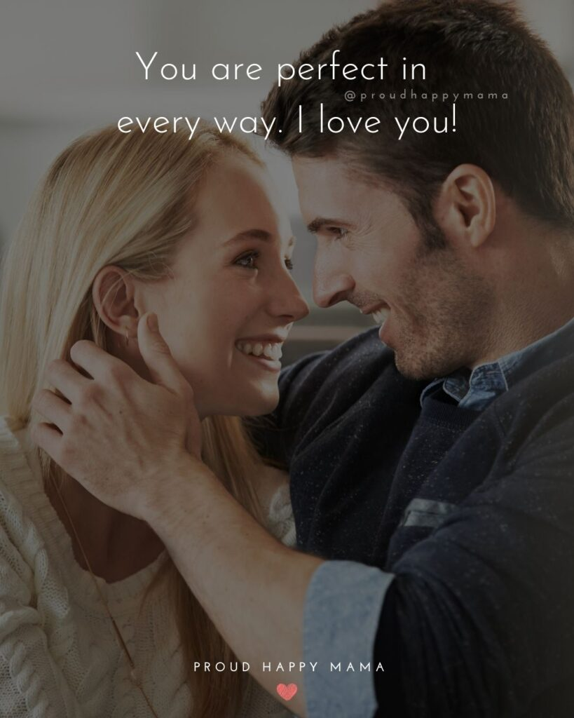 Love Quotes For Her - You are perfect in every way. I love you!'