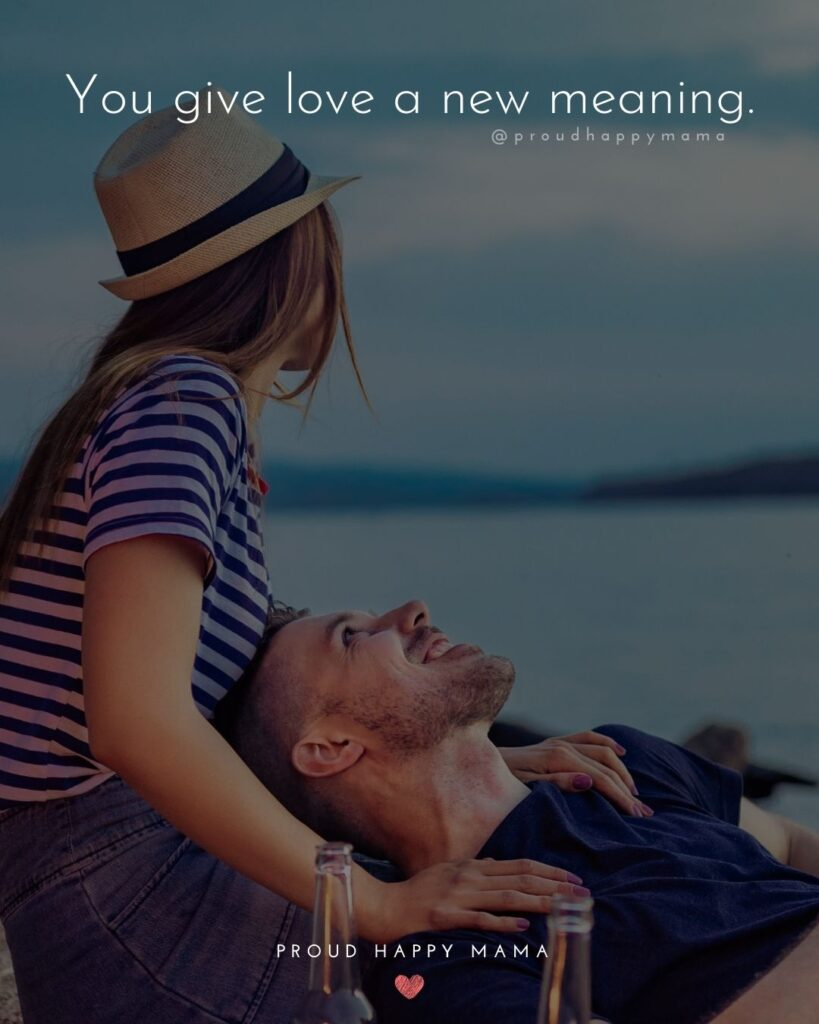 Love Quotes For Her - You give love a new meaning.'