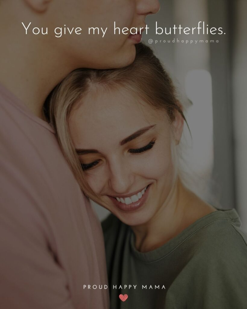 Love Quotes For Her - You give my heart butterflies.'