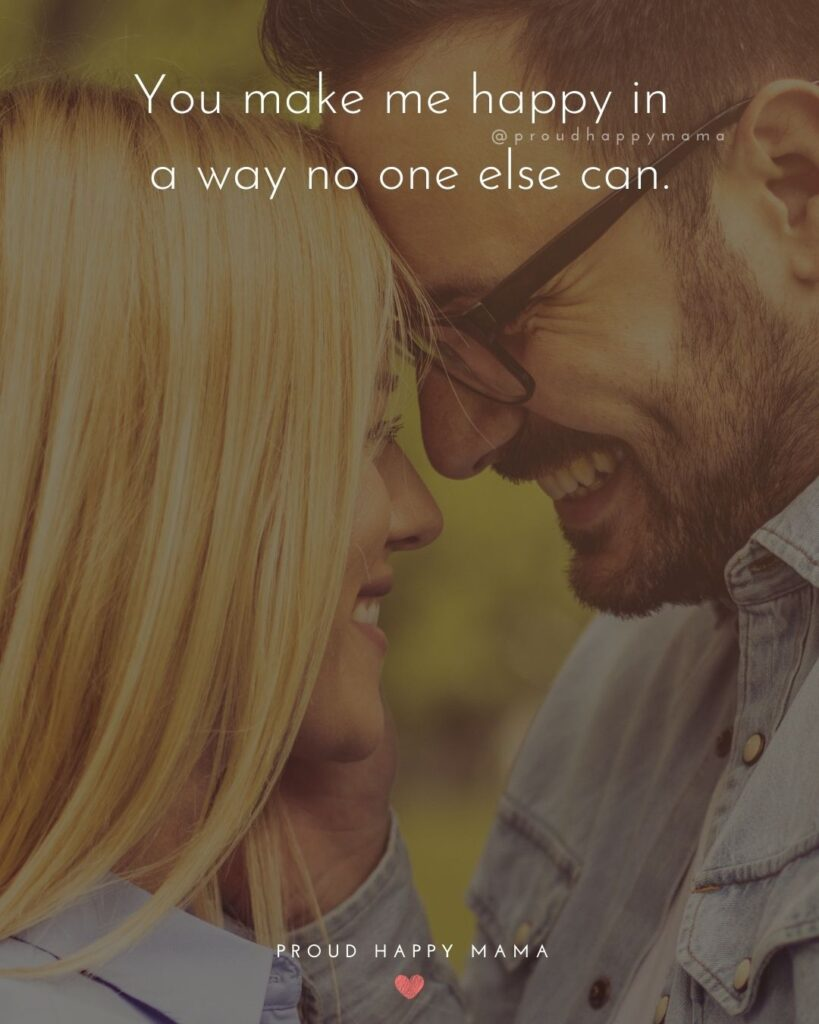 Love Quotes For Her - You make me happy in a way no one else can.'
