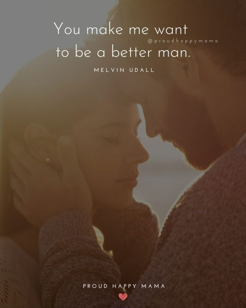 Love Quotes For Her - You make me want to be a better man.' – Melvin Udall