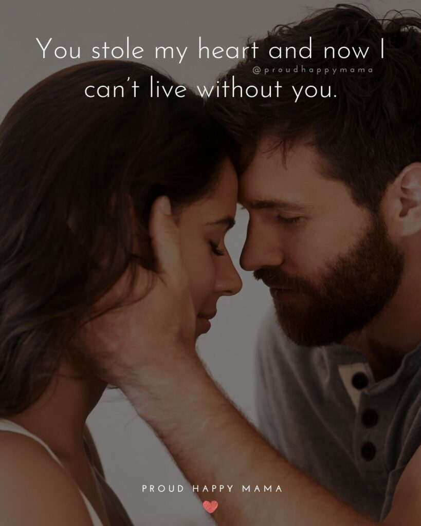 Love Quotes For Her - You stole my heart and now I can't live without you.'