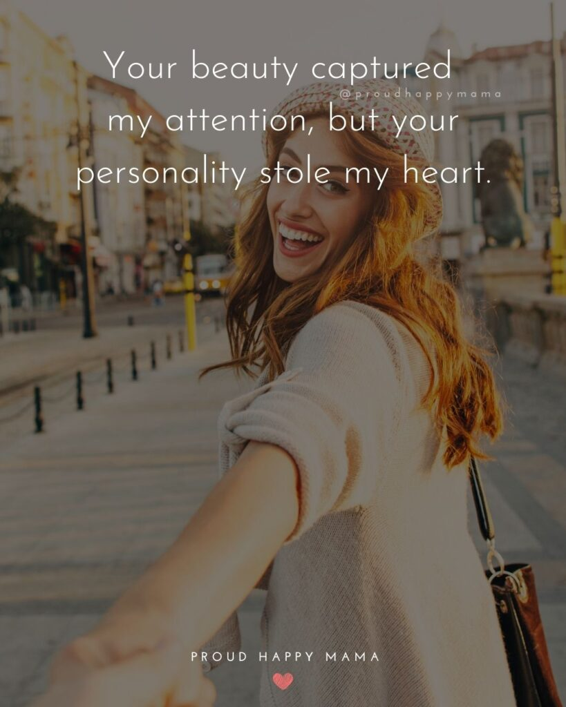 Love Quotes For Her - Your beauty captured my attention, but your personality stole my heart.'