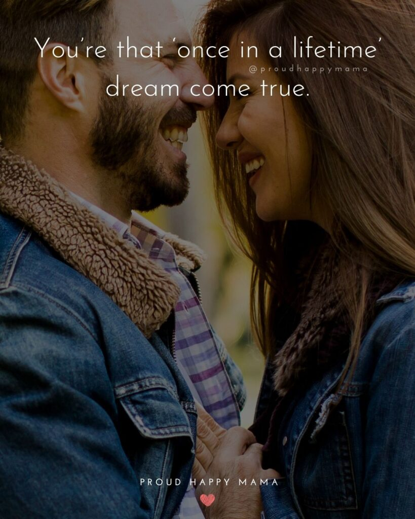 Love Quotes For Her - You're that 'once in a lifetime' dream come true.'
