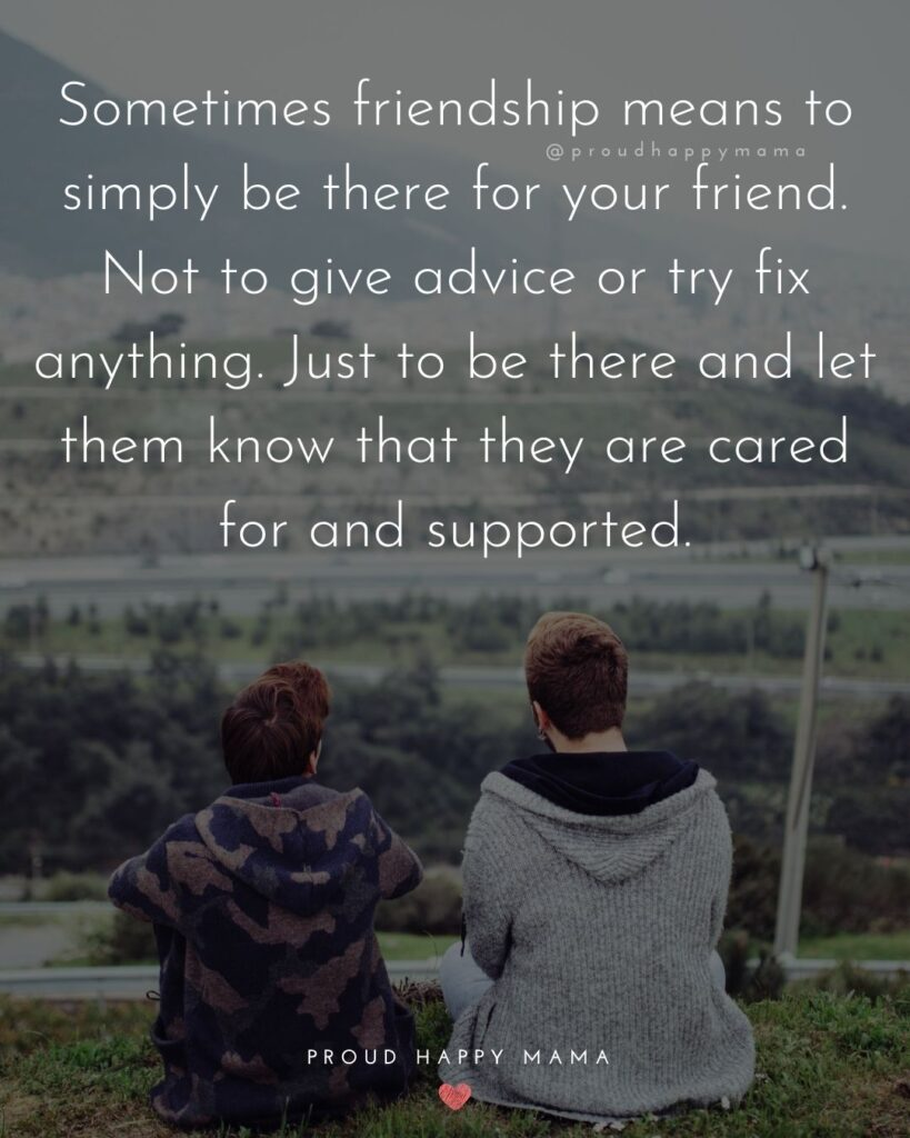 Meaningful Friendship Quotes Sometimes friendship means to simply be there for your friend.