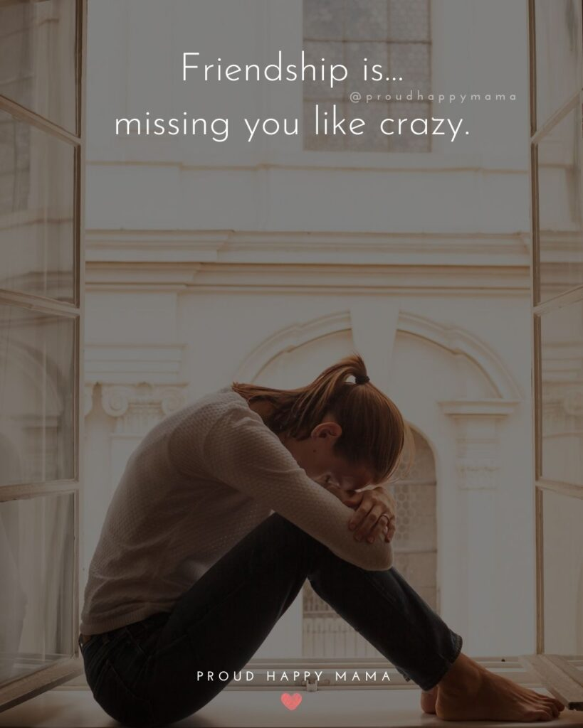 Missing Friends Quotes - Friendship is…missing you like crazy.'