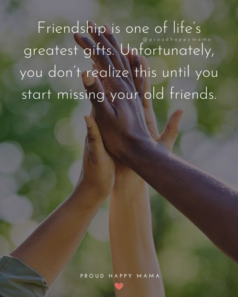 Missing Friends Quotes - Friendship is one of life's greatest gifts. Unfortunately, you don't realize this until you start missing your