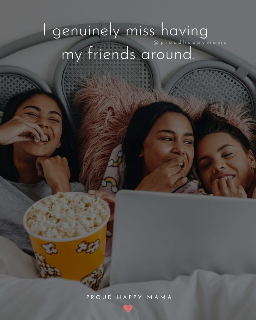 Missing Friends Quotes - I genuinely miss having my friends around.'
