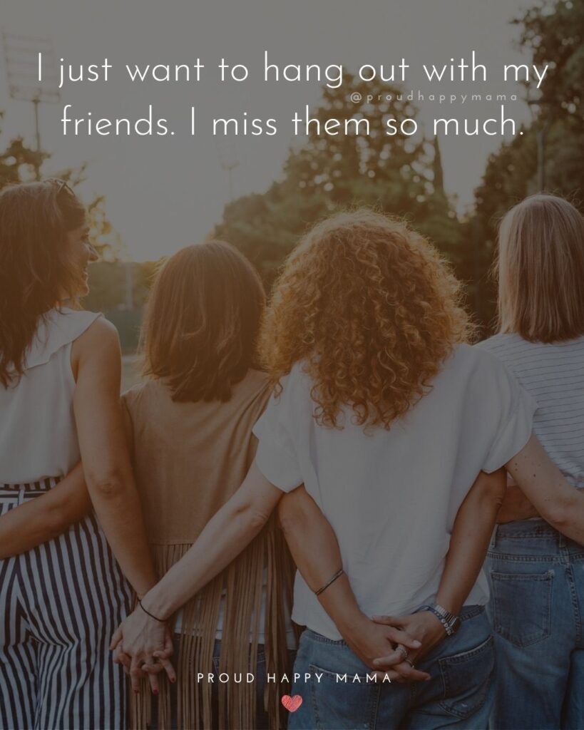 Missing Friends Quotes - I just want to hang out with my friends. I miss them so much.'
