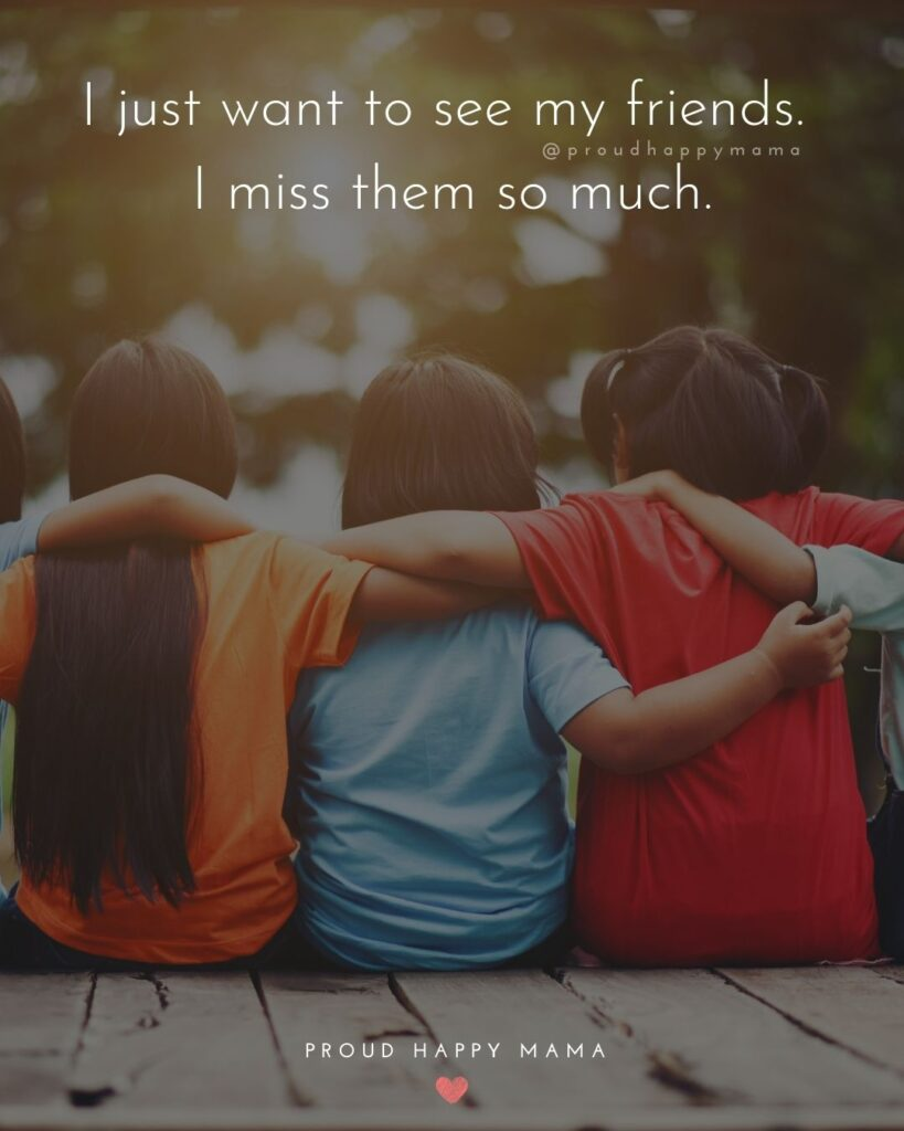 Missing Friends Quotes - I just want to see my friends. I miss them so much.'