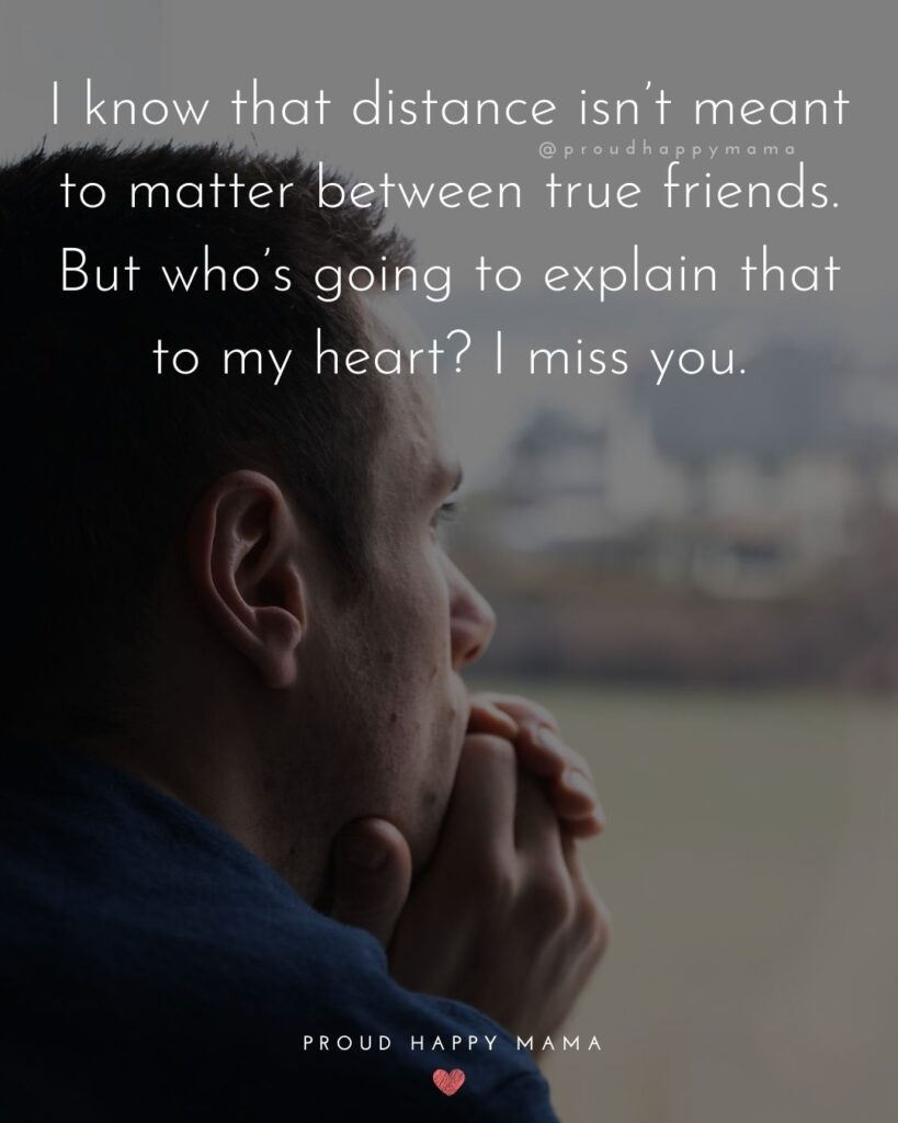 Missing Friends Quotes - I know that distance isn't meant to matter between true friends. But who's going to explain that to