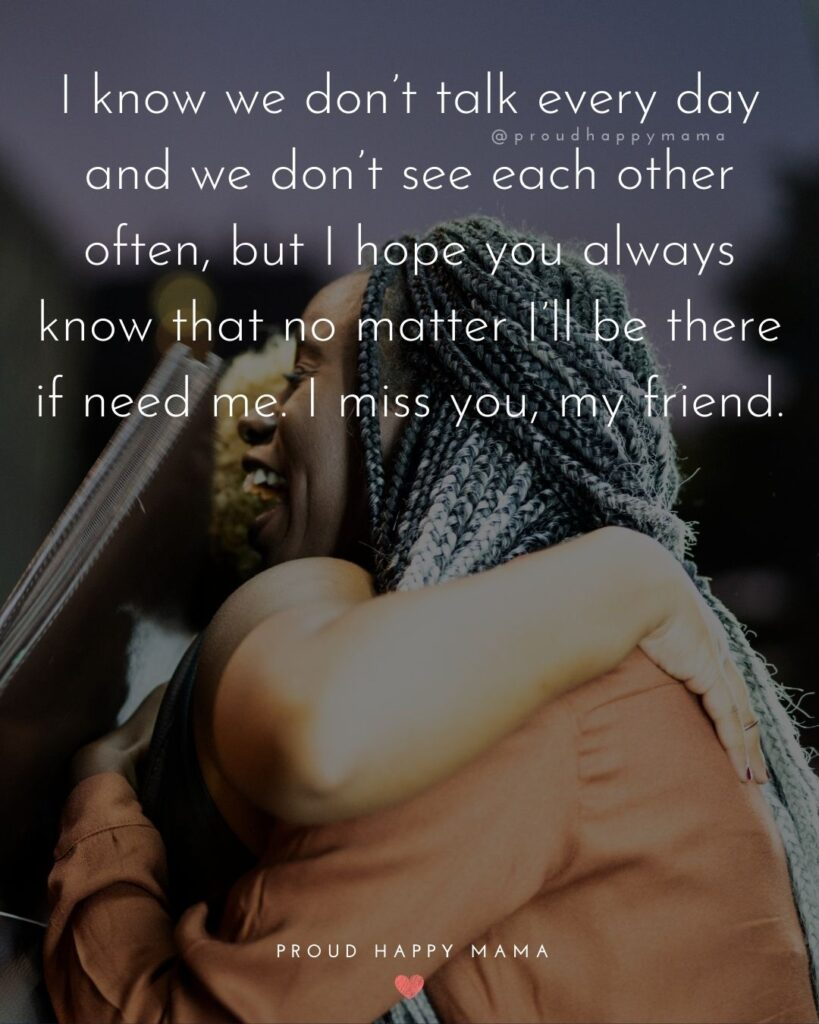 Missing Friends Quotes - I know we don't talk every day and we don't see each other often, but I hope you always know that no