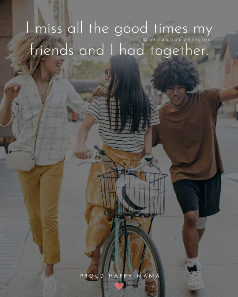 Missing Friends Quotes - I miss all the good times my friends and I had together.'