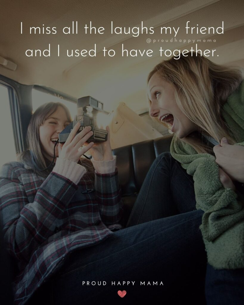 Missing Friends Quotes - I miss all the laughs my friend and I used to have together.'