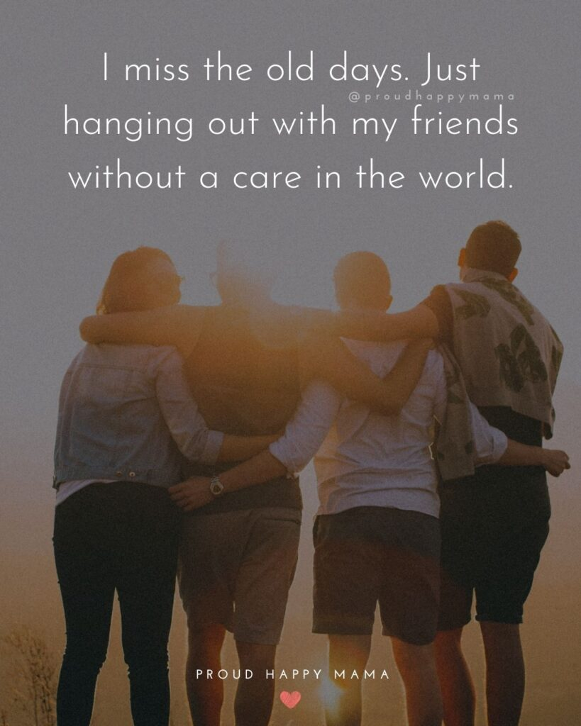 Missing Friends Quotes - I miss the old days. Just hanging out with my friends without a care in the world.'