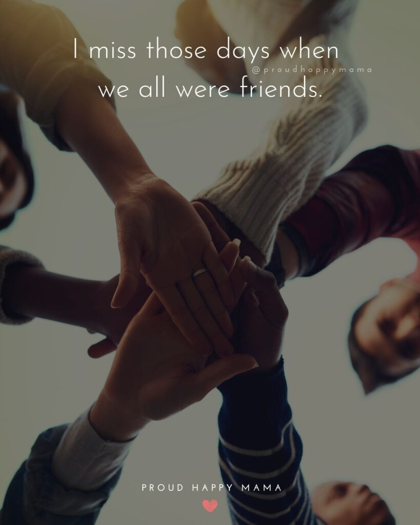 Missing Friends Quotes - I miss those days when we all were friends.'