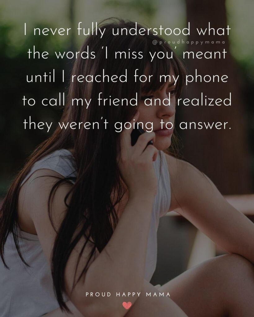 Missing Friends Quotes - I never fully understood what the words 'I miss you' meant until I reached for my phone to call my friend