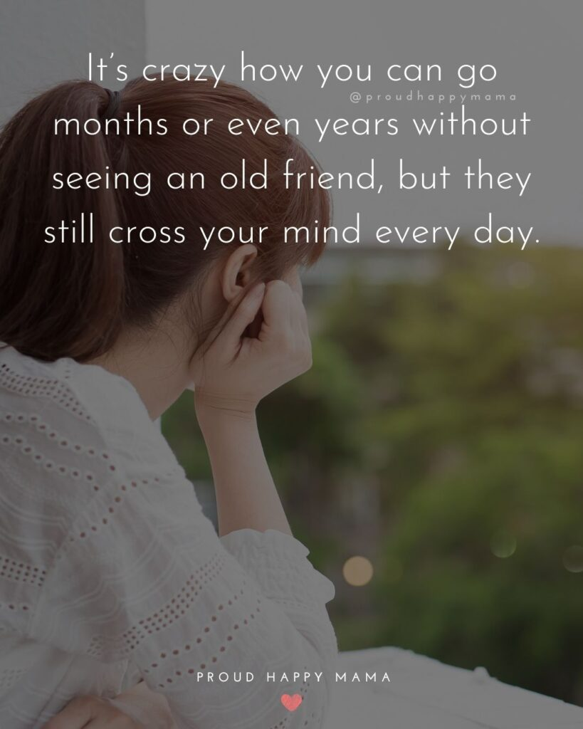 Missing Friends Quotes - It's crazy how you can go months or even years without seeing an old friend, but they still cross your