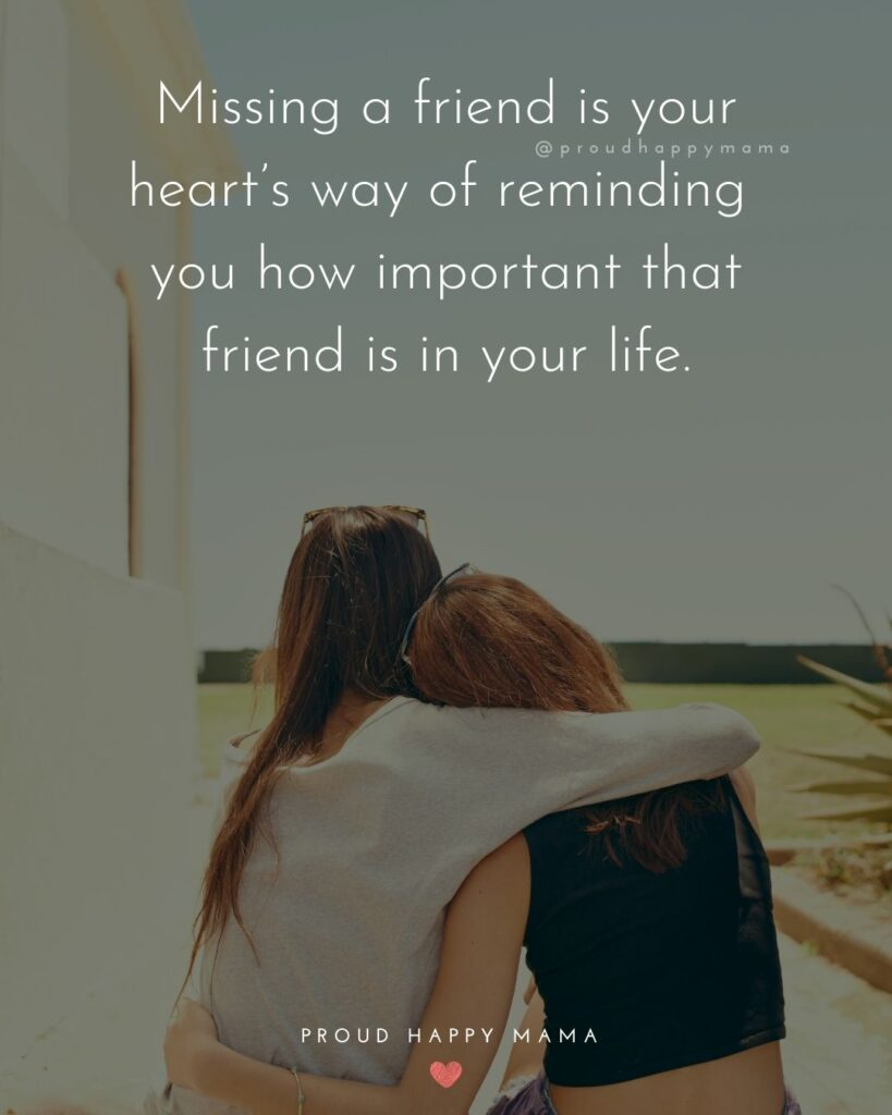 Missing Friends Quotes - Missing a friend is your heart's way of reminding you how important that friend is in your life.'