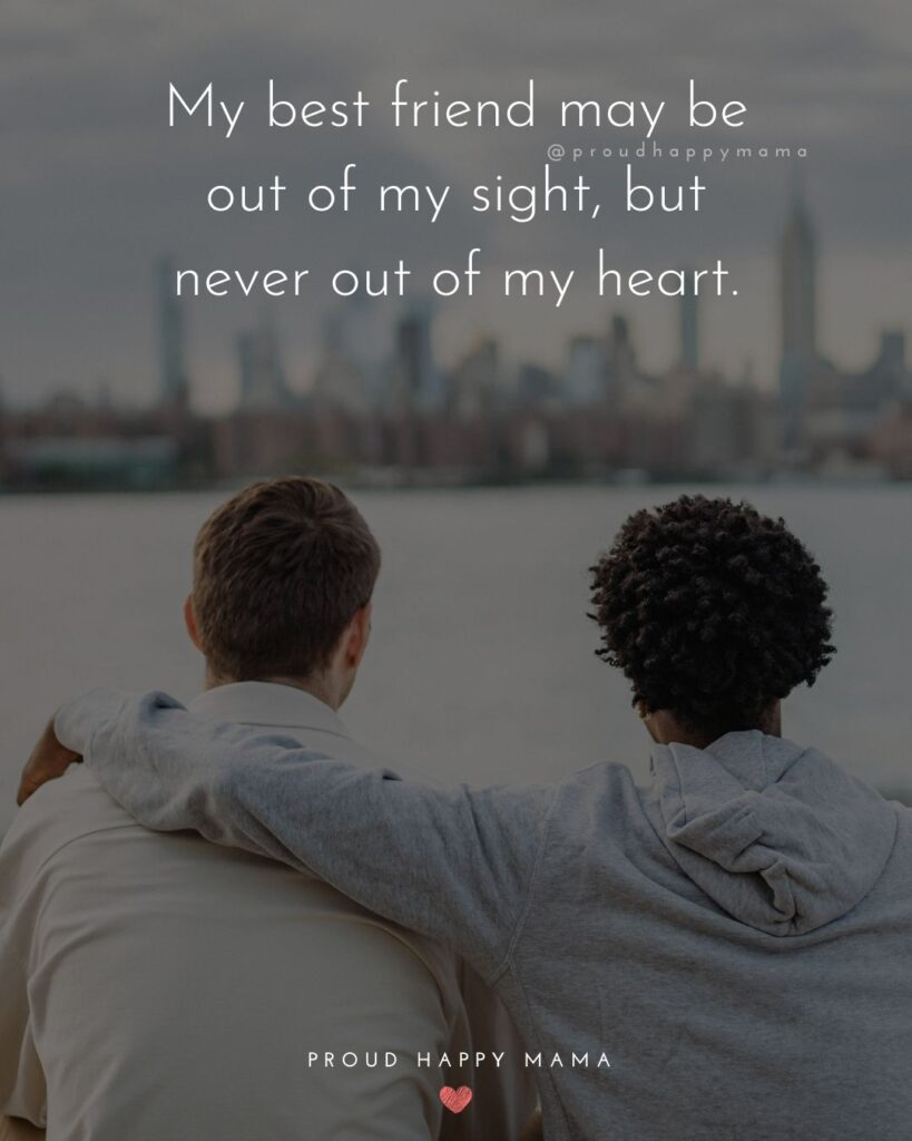 Missing Friends Quotes - My best friend may be out of my sight, but never out of my heart.'