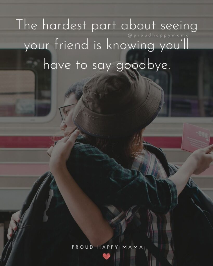 Missing Friends Quotes - The hardest part about seeing your friend is knowing you'll have to say goodbye.'