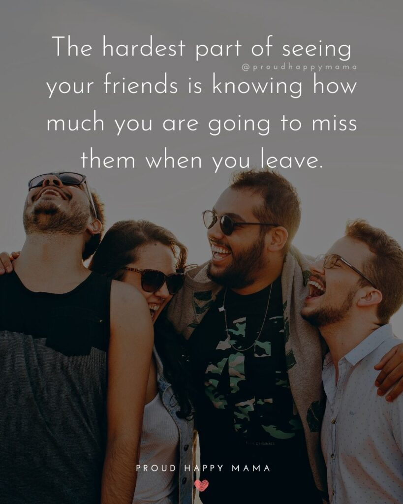 Missing Friends Quotes - The hardest part of seeing your friends is knowing how much you are going to miss them when you