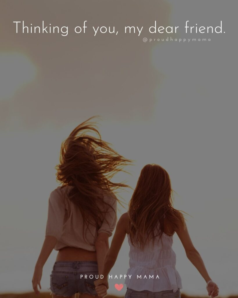 Missing Friends Quotes - Thinking of you, my dear friend.'