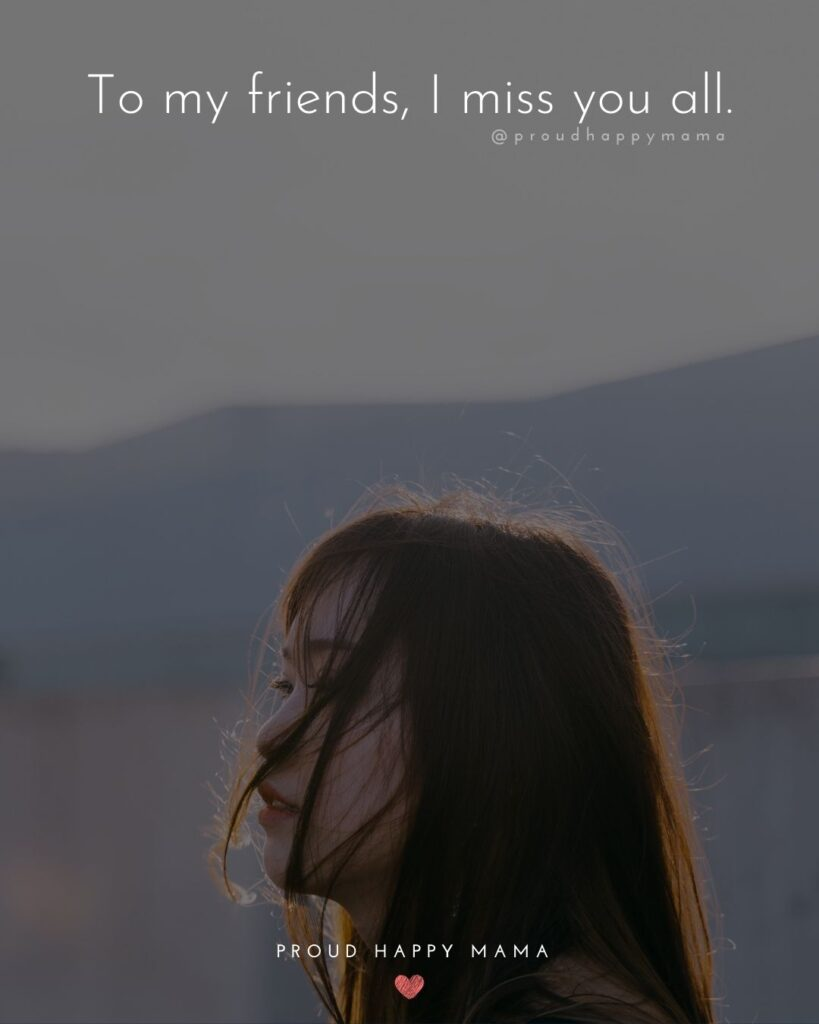 Missing Friends Quotes - To my friends, I miss you all.'