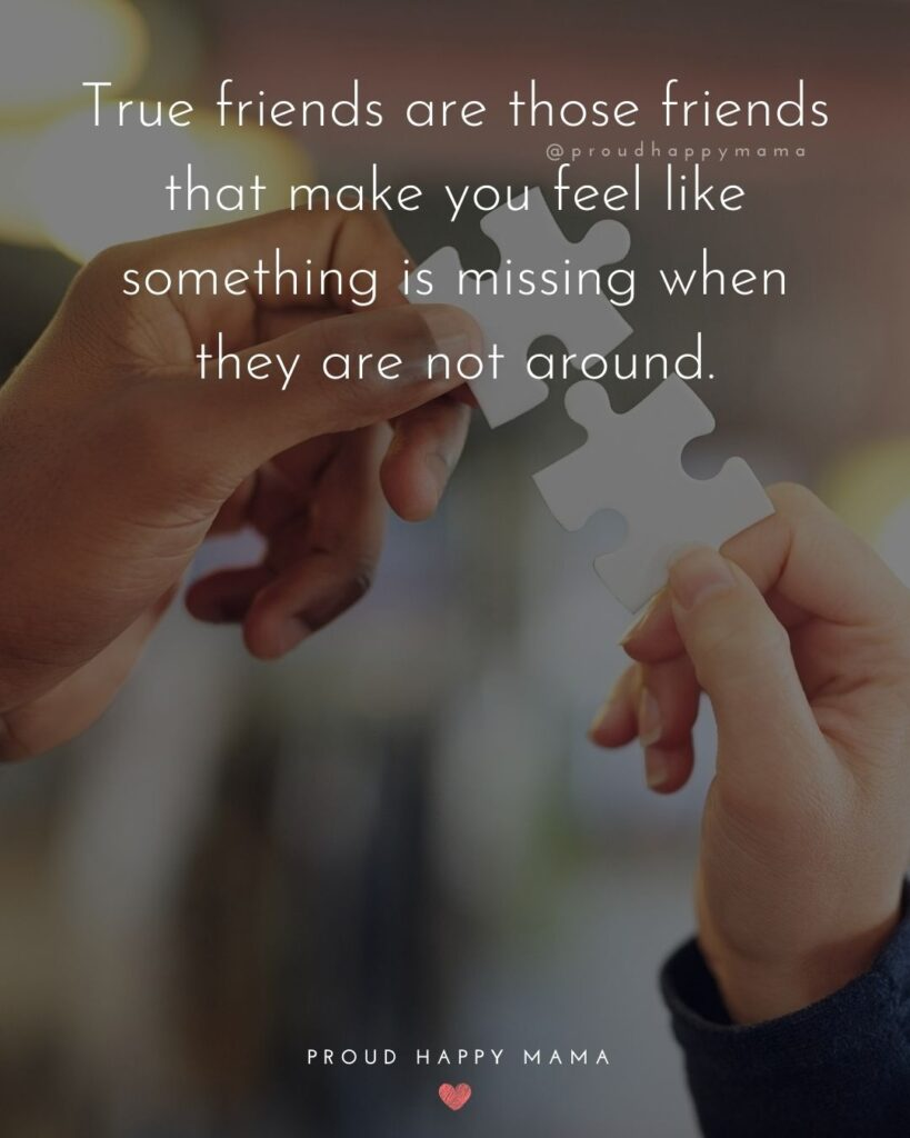Missing Friends Quotes - True friends are those friends that make you feel like something is missing when they are not